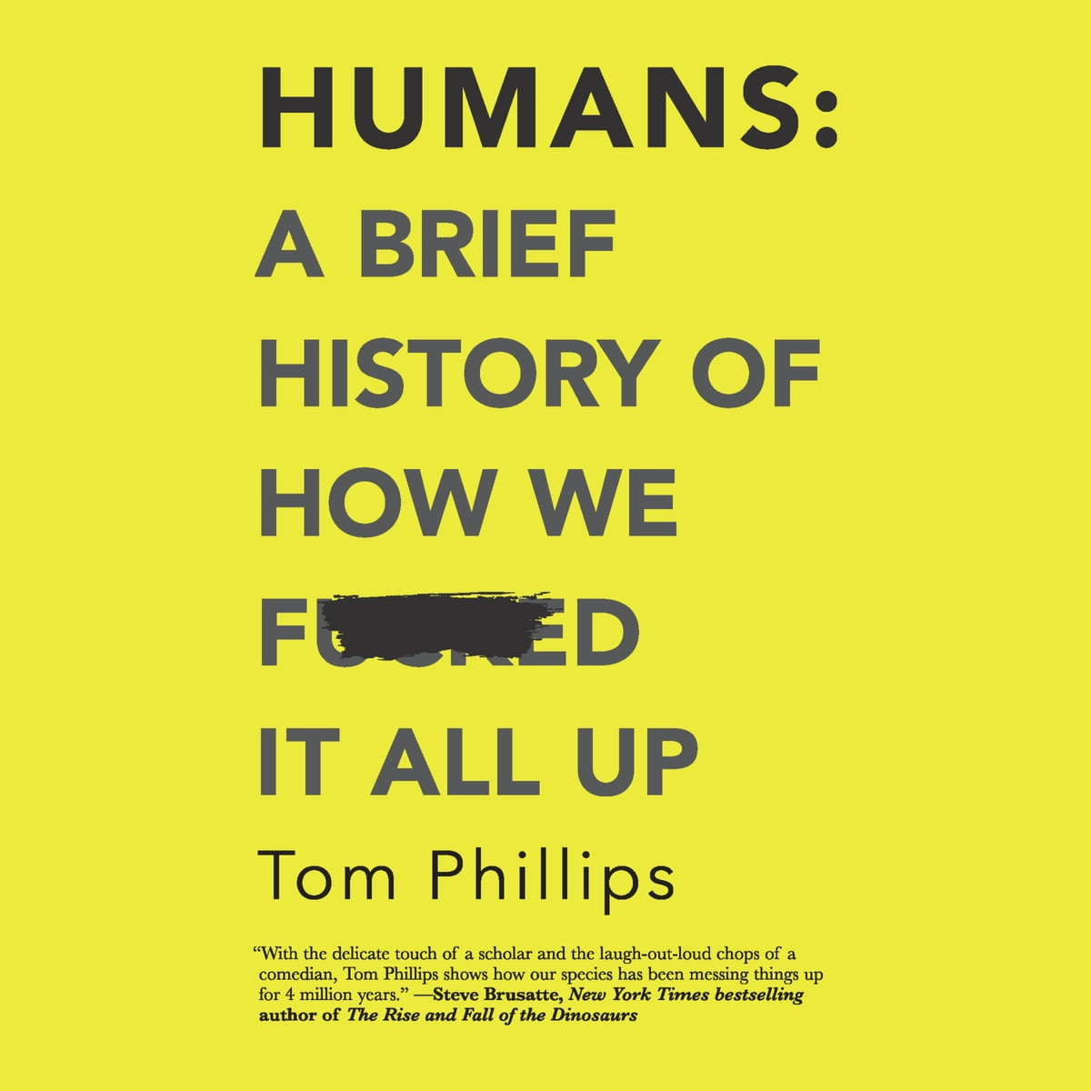 Humans: A Brief History of How We F*cked It All Up audiobook by Tom  Phillips - Rakuten Kobo