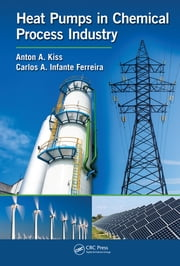 Heat Pumps in Chemical Process Industry ebook by Anton A. Kiss,Carlos A. Infante Ferreira
