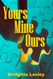 Yours Mine Ours ebook by Bridgitte Lesley