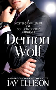Demon Wolf (The Wolves of Wall Street / The Dollhouse Society) ebook by Jay Ellison