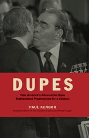 Dupes - How America's Adversaries Have Manipulated Progressives for a Century ebook by Paul Kengor