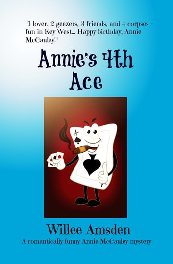 Annie's 4th Ace - The Annie McCauley Romantic Comedy Mysteries, #4 ebook by Willee Amsden