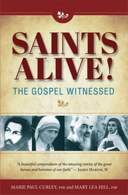 Saints Alive! The Gospel Witnessed ebook by Marie  Paul Curley FSP,Mary Lea Hill FSP,Ceilia Sirois