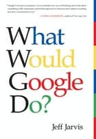 What Would Google Do? ebook by Jeff Jarvis