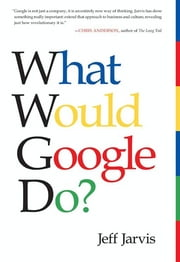 What Would Google Do? - Reverse-Engineering the Fastest Growing Company in the History of the World E-bok by Jeff Jarvis