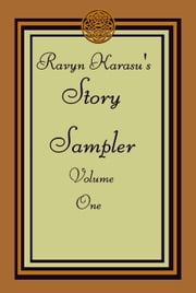 Ravyn Karasu's Story Sampler: Volume One - Story Samplers, #1 ebook by Ravyn Karasu