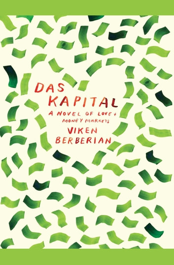 Das Kapital - A novel of love and money markets eBook by Viken Berberian