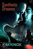 Synthetic Dreams ebook by Kim Knox