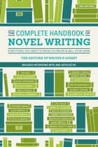 The Complete Handbook of Novel Writing - Everything You Need to Know to Create & Sell Your Work ebook by Writer's Digest Books