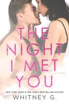 The Night I Met You ebook by Whitney G.