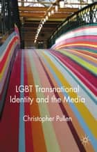 LGBT Transnational Identity and the Media ebook by Christopher Pullen