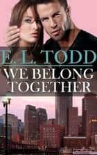 We Belong Together - Forever and Ever, #5 ebook by E. L. Todd