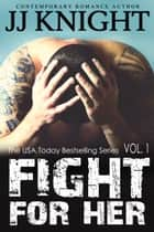 Fight For Her #1 - MMA New Adult Romantic Suspense ebook by JJ Knight