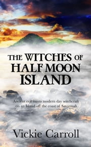 The Witches of Half Moon Island ebook by Vickie  Carroll