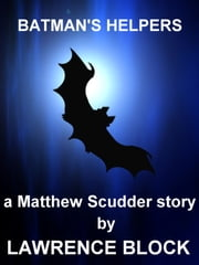 Batman's Helpers: A Matthew Scudder Story #4 ebook by Lawrence Block