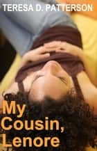 My Cousin Lenore ebook by Teresa D. Patterson