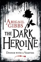 The Dark Heroine - Dinner with a Vampire ebook by Abigail Gibbs