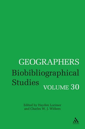 Geographers - Biobibliographical Studies, Volume 30 ebook by