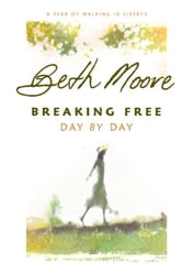 Breaking Free Day by Day: A Year of Walking in Liberty ebook by Beth Moore