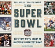 The Super Bowl - The First Fifty Years of America's Greatest Game ebook by David Fischer,Franco Harris