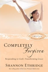 Completely Forgiven - Responding to God's Transforming Grace ebook by Shannon Ethridge