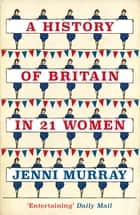 A History of Britain in 21 Women eBook by Jenni Murray
