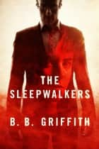 The Sleepwalkers ebook by B. B. Griffith