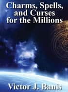 Charms, Spells, and Curses ebook by V. J. Banis