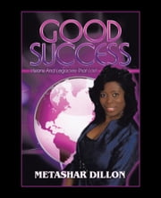 Good Success - Visions and Legacies that Last ebook by Metashar Dillon