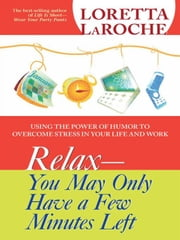 RELAX You May Only Have a Few Minutes Left ebook by Loretta LaRoche