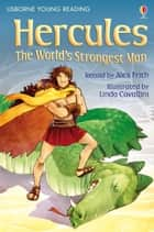 Hercules The World's Strongest Man: Usborne Young Reading: Series Two ebook by Alex Frith, Linda Cavallini