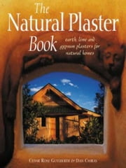 Natural Plaster Book ebook by Cedar Rose Guelberth and Dan Chiras