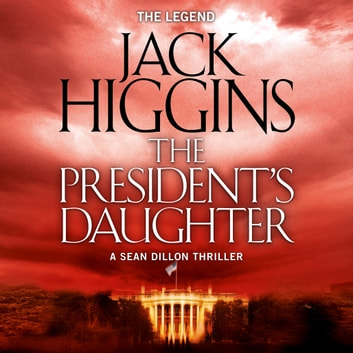 The President's Daughter (Sean Dillon Series, Book 6) audiobook by Jack Higgins
