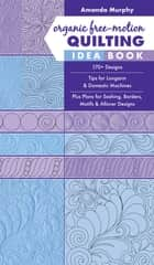 Organic Free-Motion Quilting Idea Book - 170+ Designs; Tips for Longarm & Domestic Machines; Plus Plans for Sashing, Borders, Motifs & Allover Designs ebook by Amanda Murphy