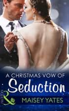 A Christmas Vow Of Seduction (Mills & Boon Modern) (Princes of Petras, Book 1) ebook by Maisey Yates