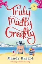 Truly, Madly, Greekly - Sizzling Summer Reading ebook by