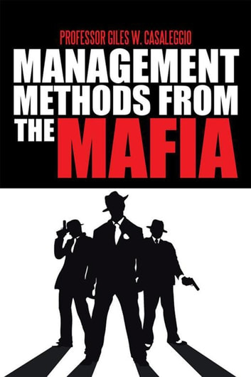 Management Methods from the Mafia ebook by Professor Giles W. Casaleggio