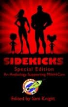 Sidekicks - Special Edition ebook by Guy Anthony De Marco,Holly Roberds,Benjamin Jacobson,Stephanie Parriott,Patrick Smythe,Rod Spurgeon,Sheila Hartney,Carolyn Kay,Jodi M Franklin,Sarena Ulibarri,Jessica Lauren Gabarron,Susan Adams,Aaron Spriggs,Kenneth Ray Hager,DM Daniel,Jess Roth