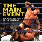 The Main Event - The Moves and Muscle of Pro Wrestling ebook by Patrick Jones