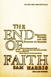 The End of Faith: Religion, Terror, and the Future of Reason ebook by Sam Harris