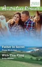 Father In Secret/With This Fling... ebook by Kelly Hunter, Fiona McArthur