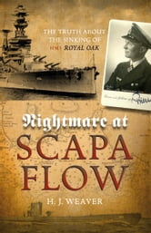 "Nightmare at Scapa Flow - The Truth About the Sinking of HMS ""Royal Oak"" ebook by H.G. Weaver,H.J. Weaver"