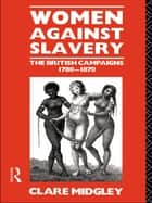 Women Against Slavery ebook by Clare Midgley