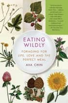 Eating Wildly ebook by Ava Chin