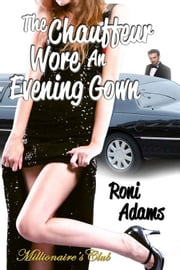 The Chauffeur Wore An Evening Gown ebook by Roni Adams