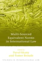 Multi-Sourced Equivalent Norms in International Law ebook by Tomer Broude,Yuval Shany