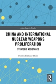 China and International Nuclear Weapons Proliferation - Strategic Assistance ebook by Henrik Stålhane Hiim