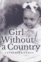 Girl Without a Country ebook by Catherine Jones