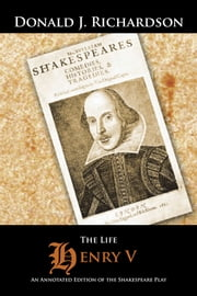 The Life of Henry V - An Annotated Edition of the Shakespeare Play ebook by Donald J. Richardson