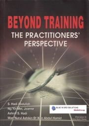 Beyond Training - The Practitioners' Perspective ebook by S.Hadi Abdullah